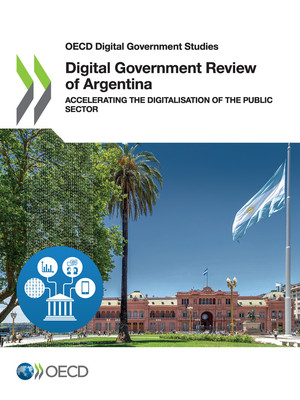 OECD Digital Government Studies: Digital Government Review of Argentina: Accelerating the Digitalisation of the Public Sector