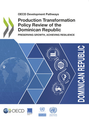 OECD Development Pathways: Production Transformation Policy Review of the Dominican Republic: Preserving Growth, Achieving Resilience