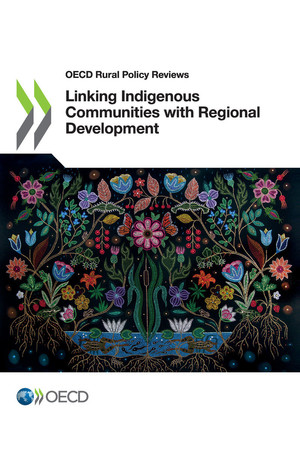 OECD Rural Policy Reviews: Linking Indigenous Communities with Regional Development: