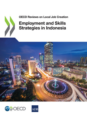 OECD Reviews on Local Job Creation: Employment and Skills Strategies in Indonesia: