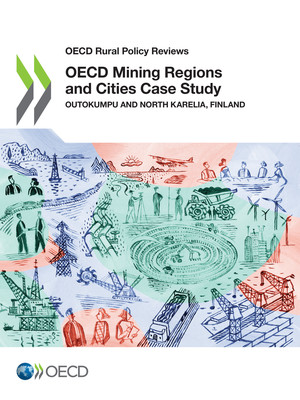 OECD Rural Policy Reviews: OECD Mining Regions and Cities Case Study: Outokumpu and North Karelia, Finland