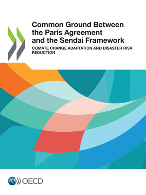 : Common Ground Between the Paris Agreement and the Sendai Framework : Climate Change Adaptation and Disaster Risk Reduction