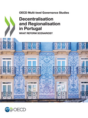 OECD Multi-level Governance Studies: Decentralisation and Regionalisation in Portugal: What Reform Scenarios?