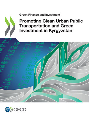 Green Finance and Investment: Promoting Clean Urban Public Transportation and Green Investment in Kyrgyzstan: