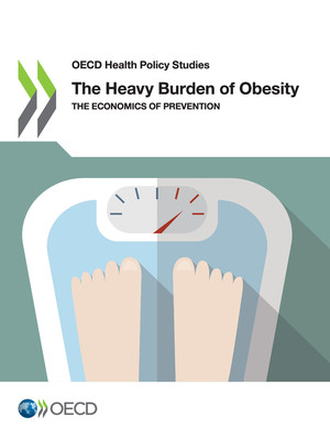 OECD Health Policy Studies: The Heavy Burden of Obesity: The Economics of Prevention