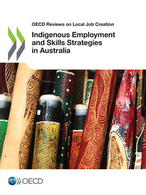 OECD Reviews on Local Job Creation: Indigenous Employment and Skills Strategies in Australia: