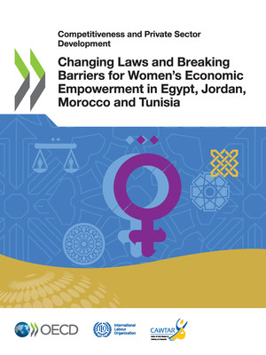 Competitiveness and Private Sector Development: Changing Laws and Breaking Barriers for Women's Economic Empowerment in Egypt, Jordan, Morocco and Tunisia :