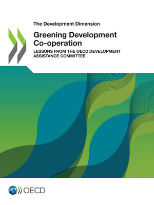 The Development Dimension: Greening Development Co-operation: Lessons from the OECD Development Assistance Committee