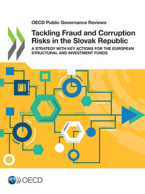 OECD Public Governance Reviews: Tackling Fraud and Corruption Risks in the Slovak Republic: A Strategy with Key Actions for the European Structural and Investment Funds