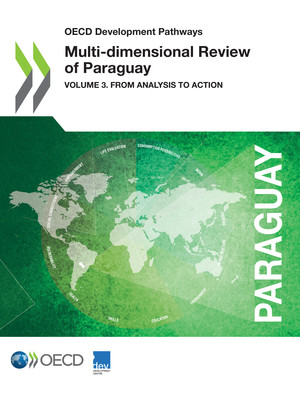 OECD Development Pathways: Multi-dimensional Review of Paraguay: Volume 3. From Analysis to Action