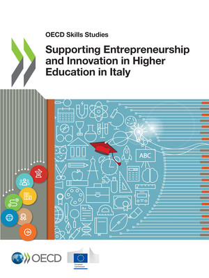 OECD Skills Studies: Supporting Entrepreneurship and Innovation in Higher Education in Italy: