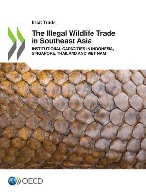 Illicit Trade: The Illegal Wildlife Trade in Southeast Asia: Institutional Capacities in Indonesia, Singapore, Thailand and Viet Nam