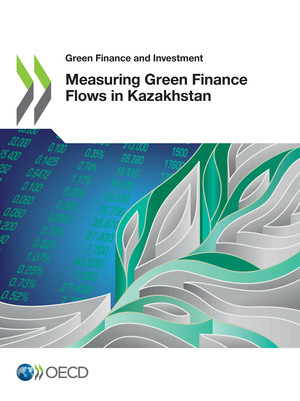 Green Finance and Investment: Measuring Green Finance Flows in Kazakhstan: