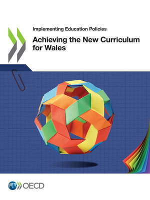Implementing Education Policies: Achieving the New Curriculum for Wales: