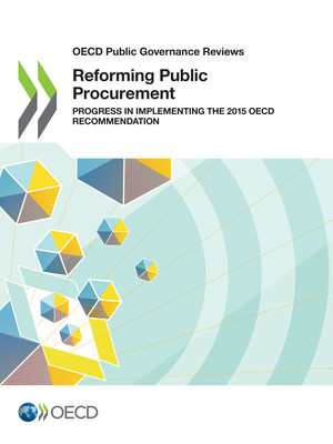 OECD Public Governance Reviews: Reforming Public Procurement: Progress in Implementing the 2015 OECD Recommendation