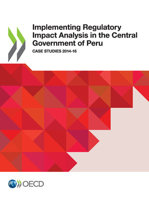 : Implementing Regulatory Impact Analysis in the Central Government of Peru: Case Studies 2014-16