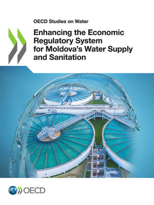 OECD Studies on Water: Enhancing the Economic Regulatory System for Moldova's Water Supply and Sanitation:
