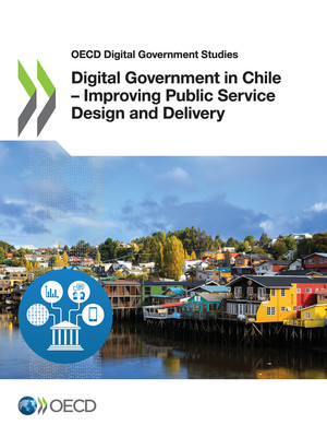 OECD Digital Government Studies: Digital Government in Chile – Improving Public Service Design and Delivery: