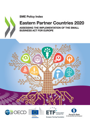 SME Policy Index: SME Policy Index: Eastern Partner Countries 2020: Assessing the Implementation of the Small Business Act for Europe