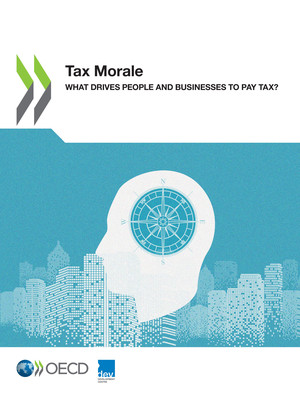 : Tax Morale: What Drives People and Businesses to Pay Tax?