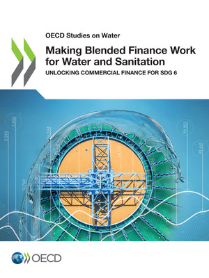 OECD Studies on Water: Making Blended Finance Work for Water and Sanitation: Unlocking Commercial Finance for SDG 6