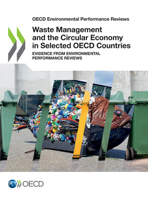 OECD Environmental Performance Reviews: Waste Management and the Circular Economy in Selected OECD Countries: Evidence from Environmental Performance Reviews