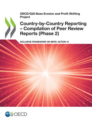 OECD/G20 Base Erosion and Profit Shifting Project: Country-by-Country Reporting – Compilation of Peer Review Reports (Phase 2): Inclusive Framework on BEPS: Action 13