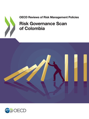 OECD Reviews of Risk Management Policies: Risk Governance Scan of Colombia: