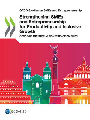 OECD Studies on SMEs and Entrepreneurship: Strengthening SMEs and Entrepreneurship for Productivity and Inclusive Growth: OECD 2018 Ministerial Conference on SMEs