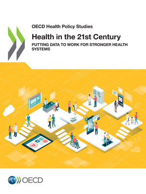 OECD Health Policy Studies: Health in the 21st Century: Putting Data to Work for Stronger Health Systems