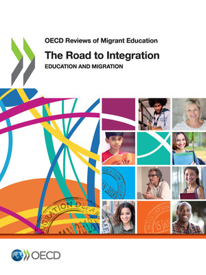 OECD Reviews of Migrant Education: The Road to Integration: Education and Migration