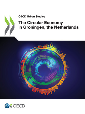 OECD Urban Studies: The Circular Economy in Groningen, the Netherlands: