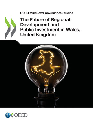 OECD Multi-level Governance Studies: The Future of Regional Development and Public Investment in Wales, United Kingdom: