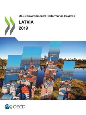 OECD Environmental Performance Reviews: OECD Environmental Performance Reviews: Latvia 2019: