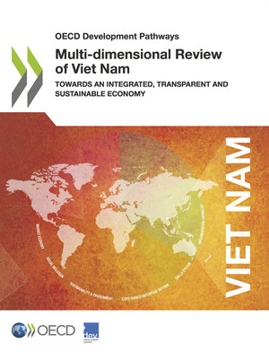 OECD Development Pathways: Multi-dimensional Review of Viet Nam: Towards an Integrated, Transparent and Sustainable Economy