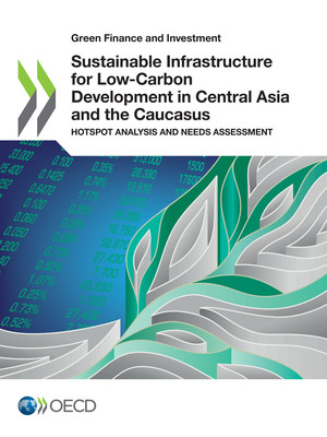 Green Finance and Investment: Sustainable Infrastructure for Low-Carbon Development in Central Asia and the Caucasus: Hotspot Analysis and Needs Assessment