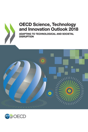 OECD Science, Technology and Innovation Outlook: OECD Science, Technology and Innovation Outlook 2018: Adapting to Technological and Societal Disruption